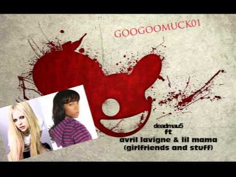 GOOGOOMUCK01-DEADMAU5,avril lavigne lil mama (GIRLFRIENDS AND STUFF)