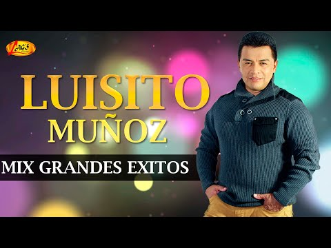 Luisito Muñoz - Mix Grandes Exitos,música Popular Colombiana.