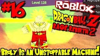 BROLY IS AN UNSTOPPABLE MACHINE! | Roblox: Dragon Ball Rage Rebirth 2 - Episode 16