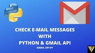 Check E-mail Messages with Python and Gmail API | #34 (Gmail API #1)