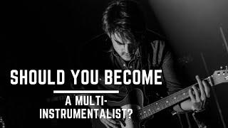 Should You Be A Multi-Instrumentalist?   Multi-Instrumentalist vs Solo Instrumentalist