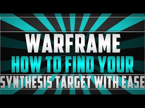 HOW TO FIND YOUR SYNTHESIS TARGET WITH EASE!   Warframe