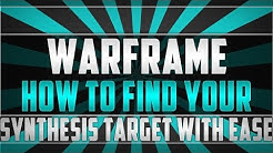 HOW TO FIND YOUR SYNTHESIS TARGET WITH EASE! | Warframe