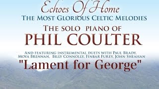 Lament for George -  Phil Coulter (2014 album Echoes Of Home)