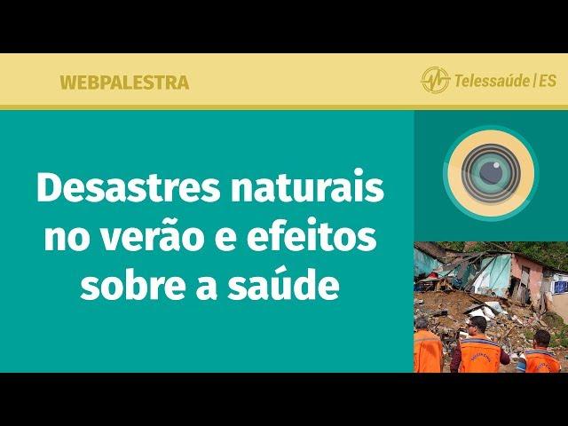 WebPalestra: Desastres naturais no verão e efeitos sobre a saúde
