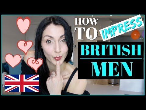 How To IMPRESS BRITISH MEN