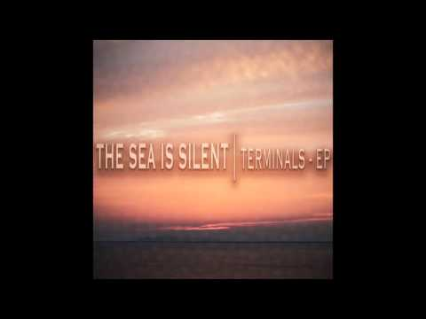 The Sea is Silent  |  Terminals - EP (FULL ALBUM STREAM)