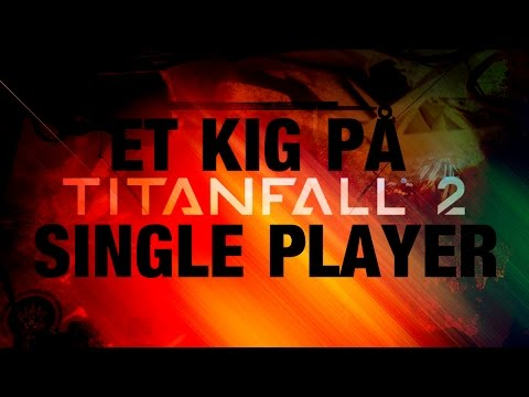 ET KIG PÅ TITANFALL 2 SINGLE PLAYER
