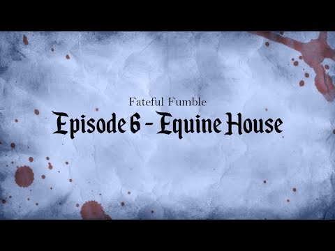 Fateful Fumble Episode 6 - Equine House