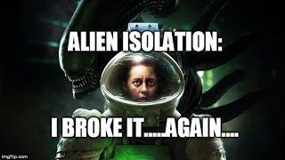 Alien Isolation: I broke it