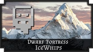A Dwarf Fortress Story: IceWhips  - Part 1