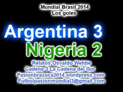 Argentina 3 Nigeria 2 (Relato Osvaldo Wehbe) Mundial de Brasil 2014 Los goles