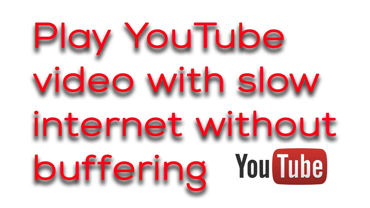 How to play YouTube videos with slow internet without buffering
