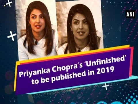 Priyanka Chopra's 'Unfinished' to be published in 2019 -Bollywood News