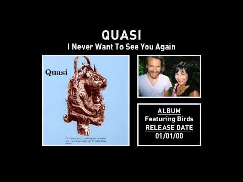 Quasi - I Never Want To See You Again