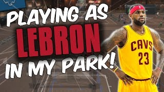 PLAYING AS LEBRON JAMES IN MYPARK! HE CAN