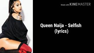 Queen Naija - Selfish Remix  (Lyrics)