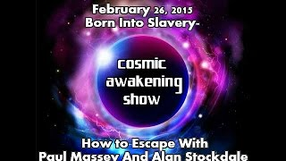 The Cosmic Awakening Show: Born Into Slavery- How To Escape The Prison Matrix