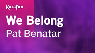 Karaoke We Belong - Pat Benatar *