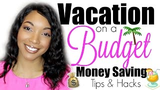 VACATION on a BUDGET!!! Money Saving - Hacks & Tips | Brittany Daniel
