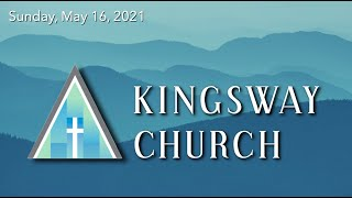 Kingsway Church Online - May 16, 2021