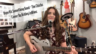 Hope It's Something Good - The Chicks Cover By Ashley LeBlanc