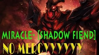 Miracle- Dota 2 [Shadow Fiend] - No Mercyyyyyy
