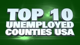 Top 10 Highest Unemployed Counties in the USA 2014