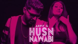 Husn Nawabi | Arpit G | Full | Latest Punjabi Songs