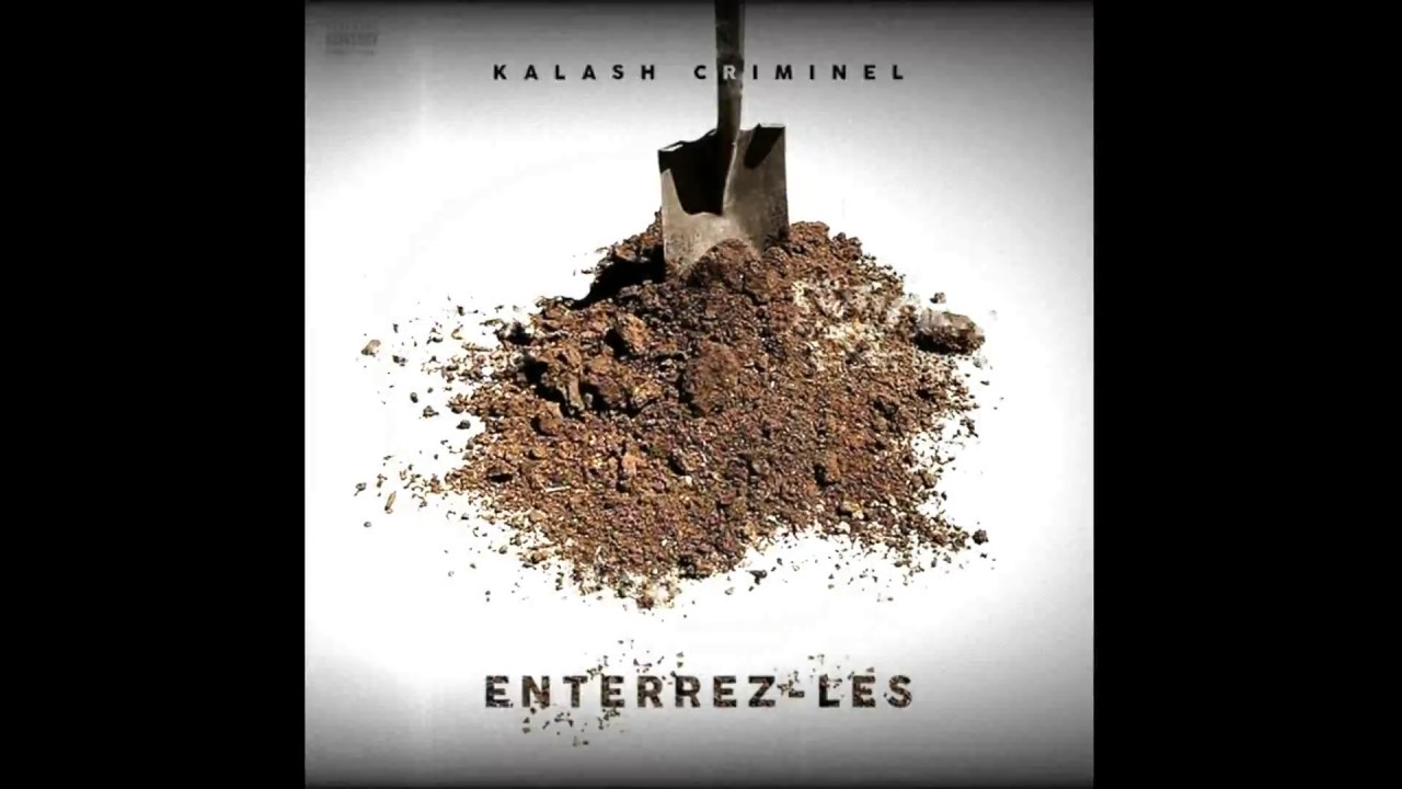 kalash criminel enterrez les