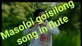 Masole goisilong song in Flute