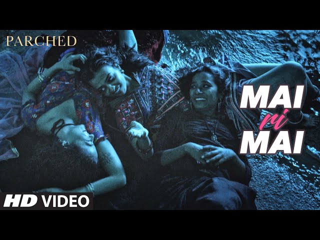 Mai Ri Mai Video Song | Parched | Radhika Apte, Tannishtha Chatterjee, Adil Hussain | T-Series