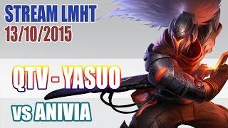 Stream cá nhân QTV 13/10: Siêu phẩm YASUO ✔
