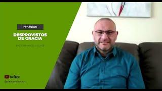 Reflexión Pastor Marcelo Olate - Desprovistos de Gracia