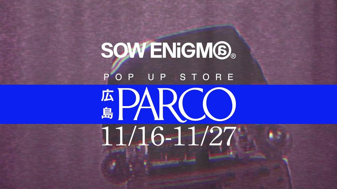ソウエニグマ | SOW ENiGM@®︎ が 11/16~11/27の期間中 広島パルコ へ再上陸!!