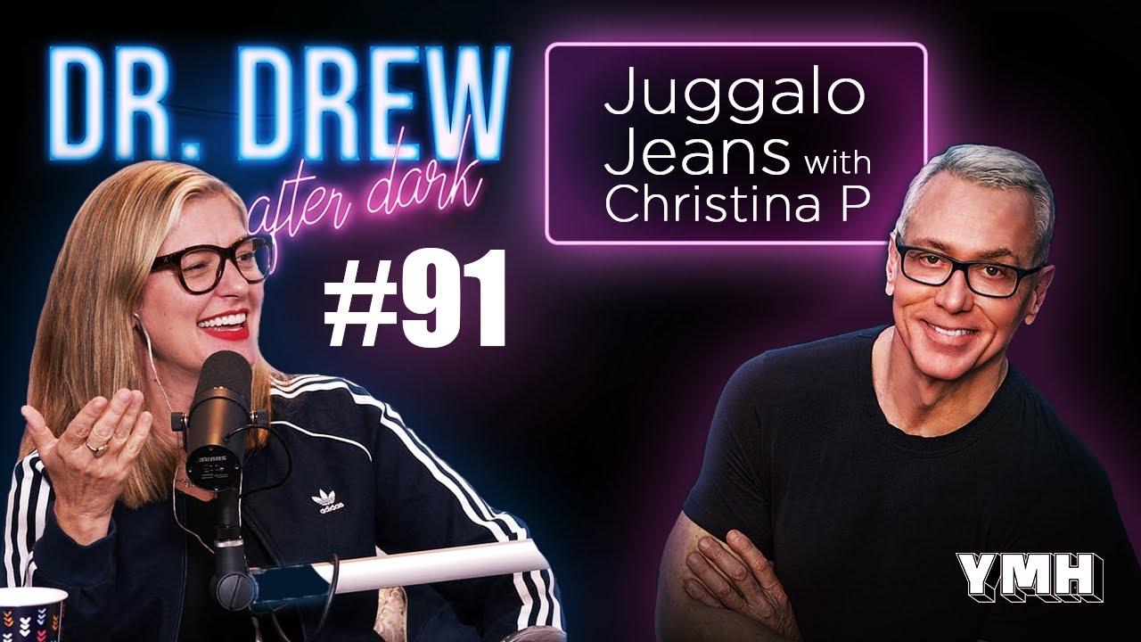 Download Ep. 91 Juggalo Jeans w/ Christina P | Dr. Drew After Dark