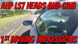 FINALLY - AHP LS7 Heads and 116 Cam Initial Normal Driving Impressions