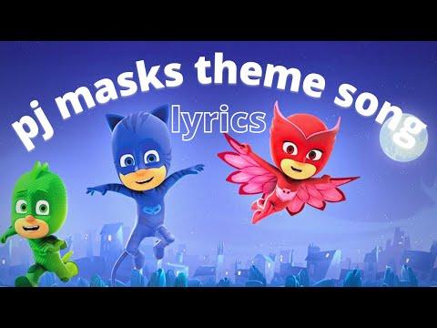 Pj masks theme song with lyrics