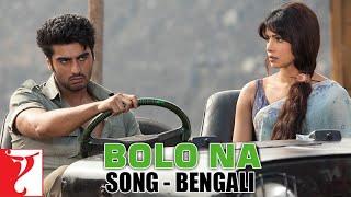 Bolo Na - Bangla Version   Gunday   Ranveer Singh   Arjun Kapoor   Priyanka Chopra   Shahid Mallya