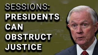 OOPS: Sessions Said in Clinton Impeachment, Presidents CAN Obstruct Justice