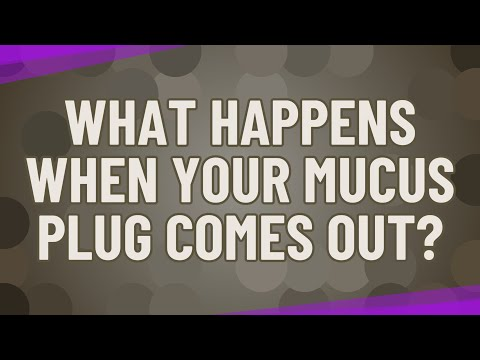 What happens when your mucus plug comes out?