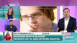 Ortodonti Uzmanı Dr. Burak Büyüktürk Beyaz Tv Sağlık Zamanı 12.11.2016