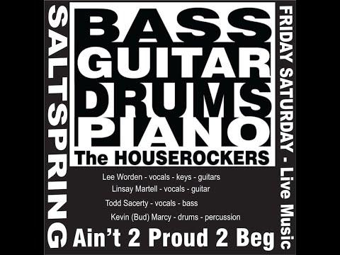 Aint 2 Proud 2 Beg - The Houserockers - Live in Salt Spring