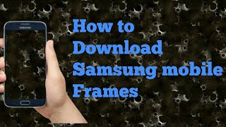 How to download Samsung phone frames /tamil/