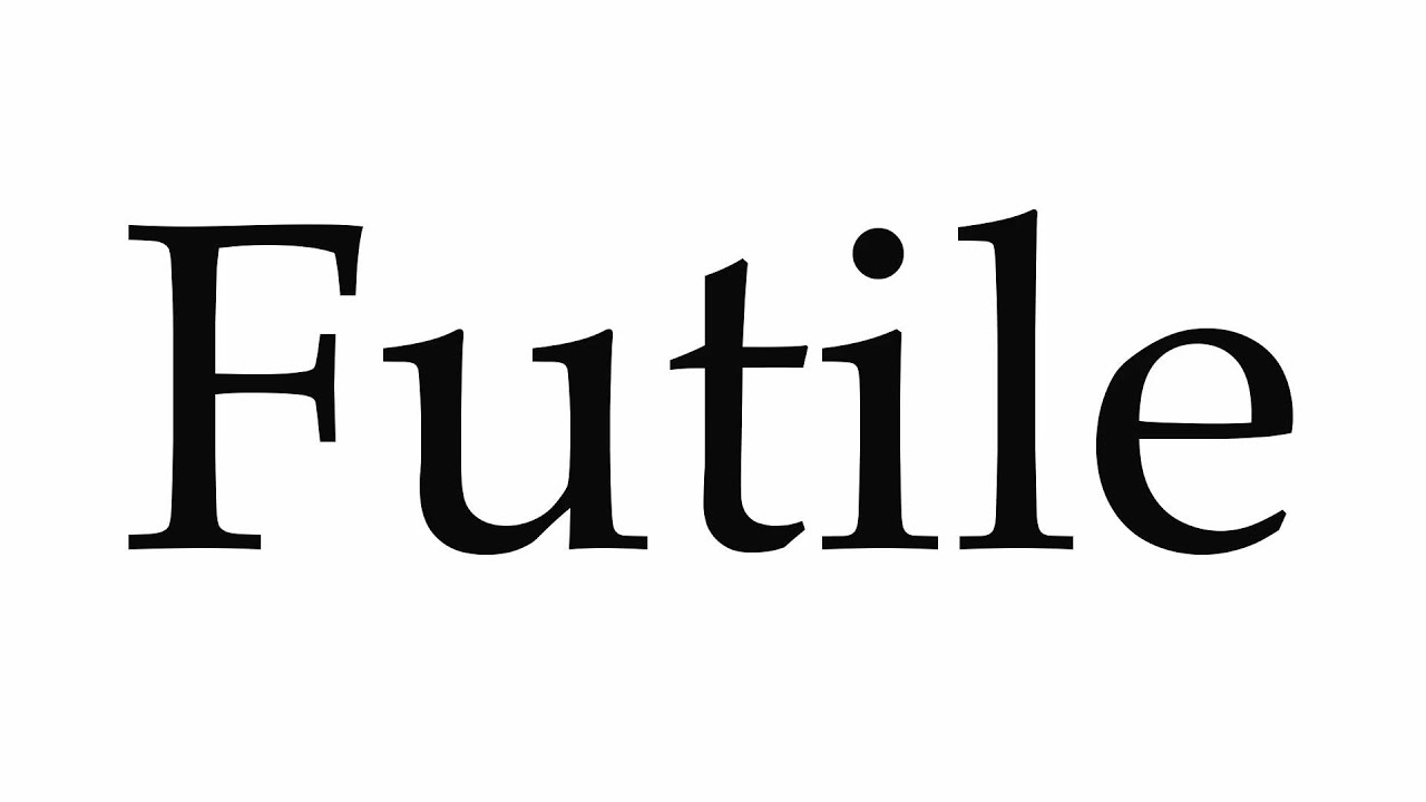 How To Pronounce Futile