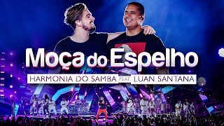 Harmonia do Samba feat. Luan Santana - Moça do Espelho (Clipe Oficial)