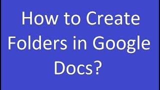 How to Create Folders in Google Docs?