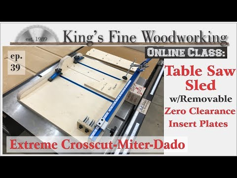 39 - Extreme Crosscut Table Saw Sled with Perfect Miter & Dado & Removable Zero Clearance Insert