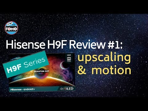 Hisense H9F TV Review: Upscaling, Motion