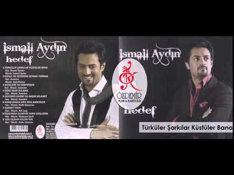 Türküler Şarkılar Küstüler Bana | İsmail Aydın